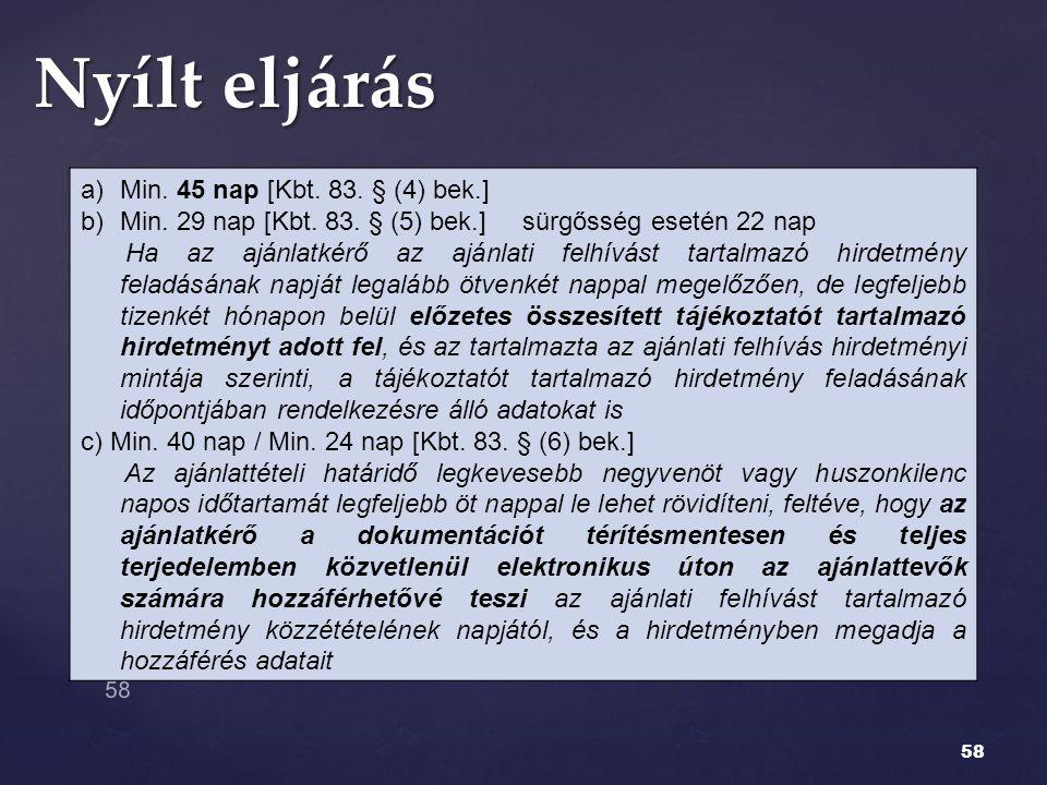 Nyílt eljárás Min. 45 nap [Kbt. 83. § (4) bek.]